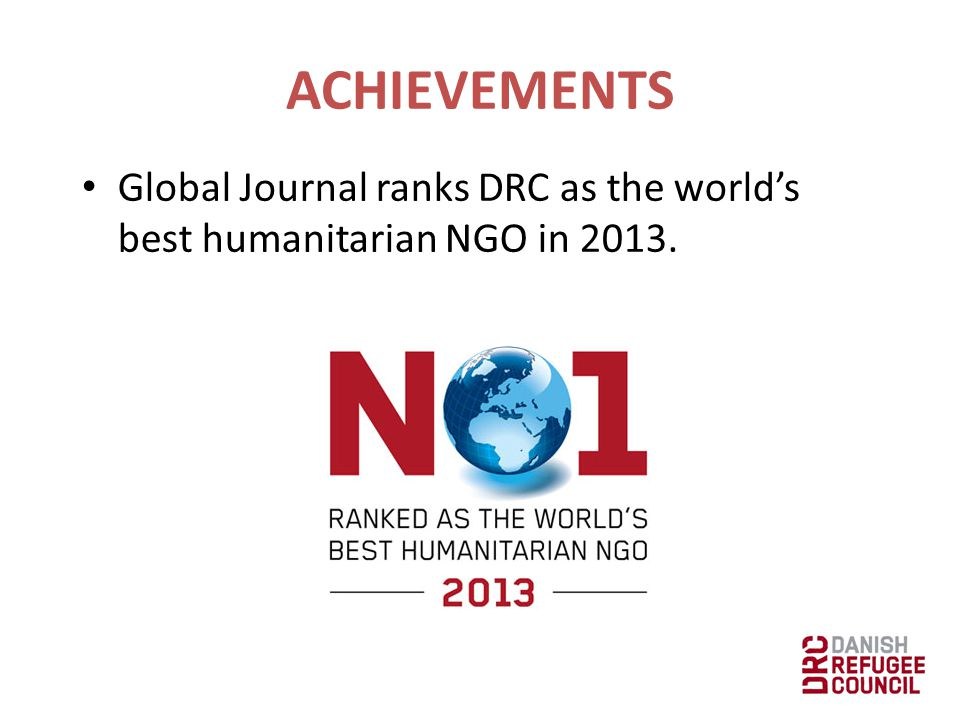 ACHIEVEMENTS Global Journal ranks DRC as the world's best humanitarian NGO in 2013.
