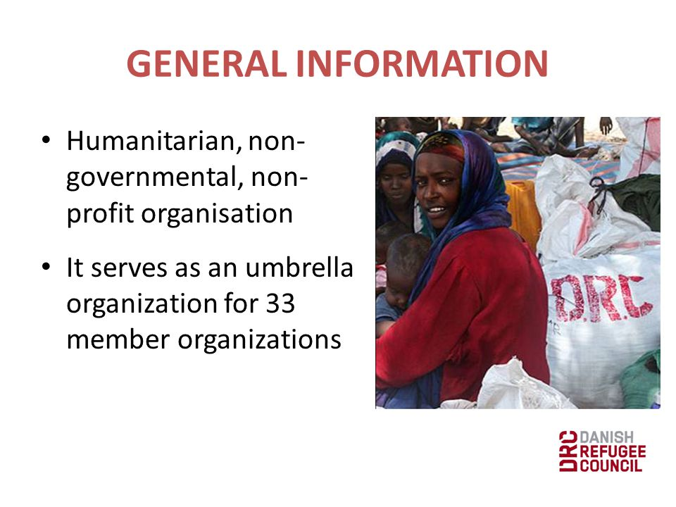GENERAL INFORMATION Humanitarian, non- governmental, non- profit organisation It serves as an umbrella organization for 33 member organizations