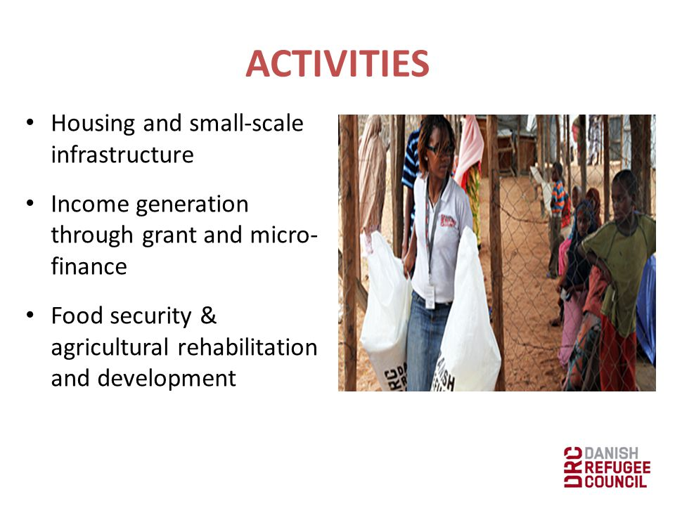 Housing and small-scale infrastructure Income generation through grant and micro- finance Food security & agricultural rehabilitation and development ACTIVITIES