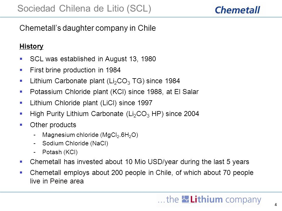 4 Sociedad Chilena de Litio (SCL) Chemetall's daughter company in Chile History  SCL was established in August 13, 1980  First brine production in 1