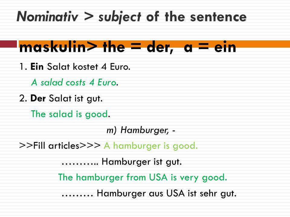 Nominativ > subject of the sentence maskulin> the = der, a = ein 1.