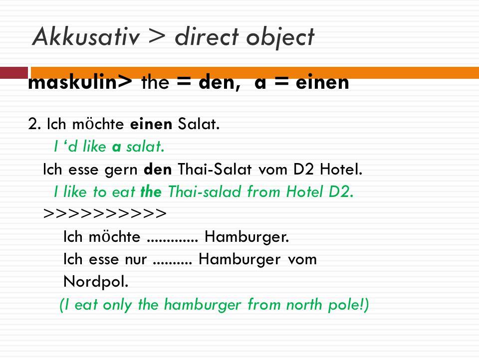 Akkusativ > direct object maskulin> the = den, a = einen 2.