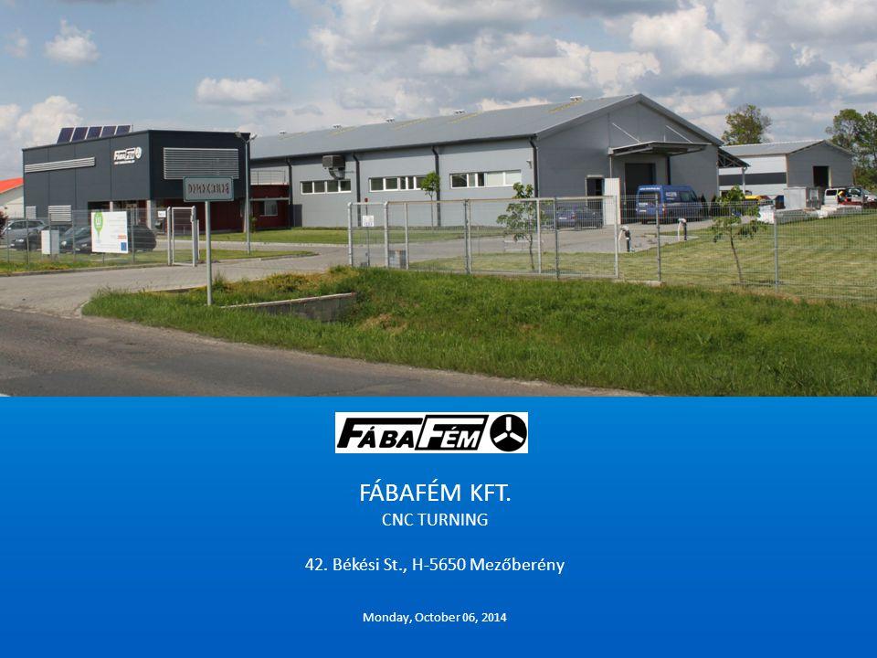 FÁBAFÉM KFT. CNC TURNING 42. Békési St., H-5650 Mezőberény Monday, October 06, 2014