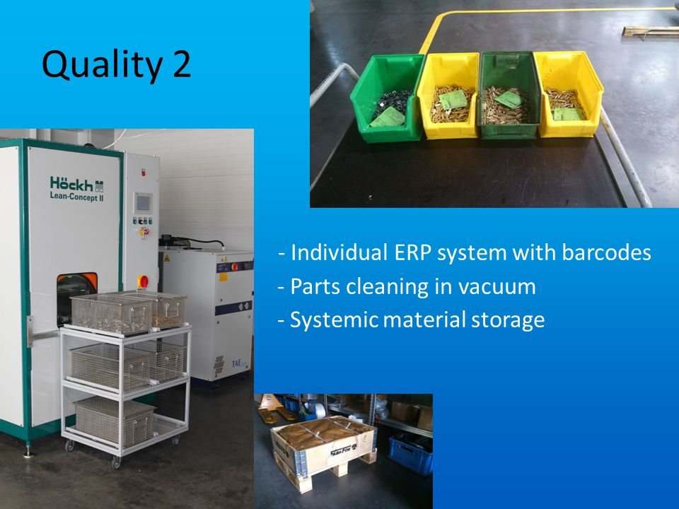 Quality 2 - Individual ERP system with barcodes - Parts cleaning in vacuum - Systemic material storage