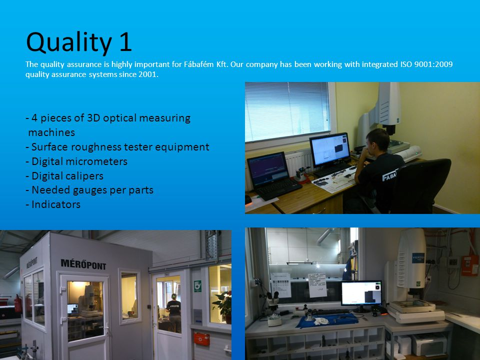 Quality 1 The quality assurance is highly important for Fábafém Kft.