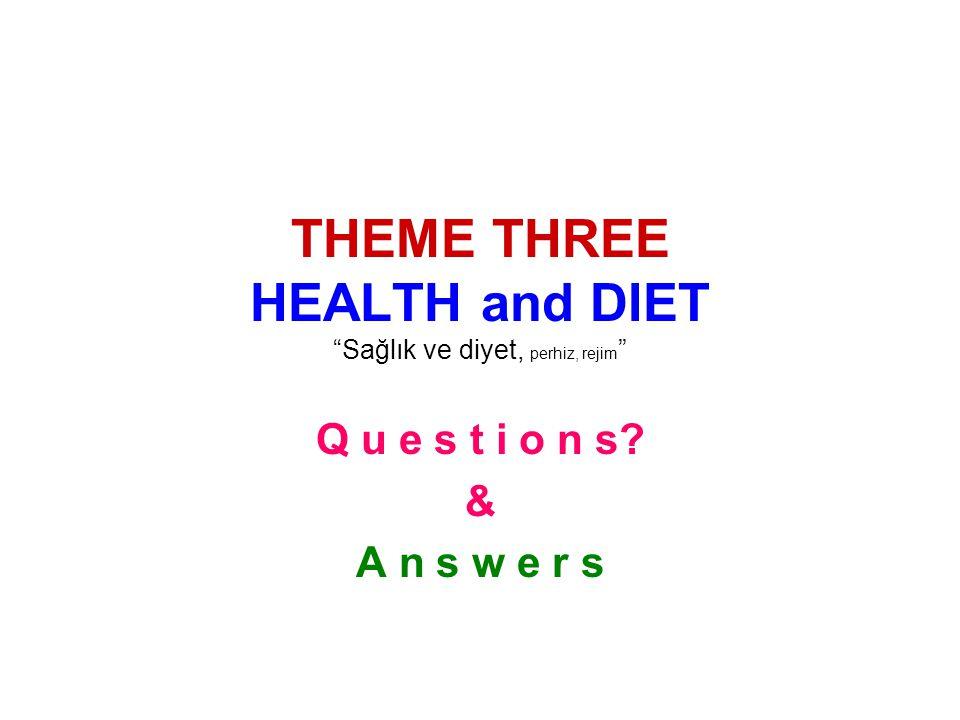THEME THREE HEALTH and DIET Sağlık ve diyet, perhiz, rejim Q u e s t i o n s & A n s w e r s