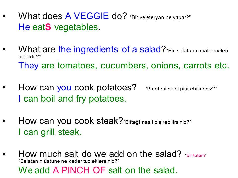 What does A VEGGIE do. Bir vejeteryan ne yapar He eatS vegetables.