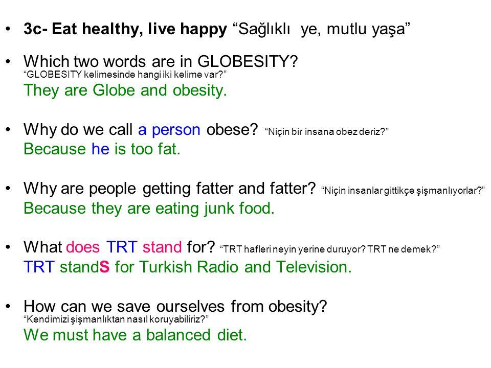 3c- Eat healthy, live happy Sağlıklı ye, mutlu yaşa Which two words are in GLOBESITY.