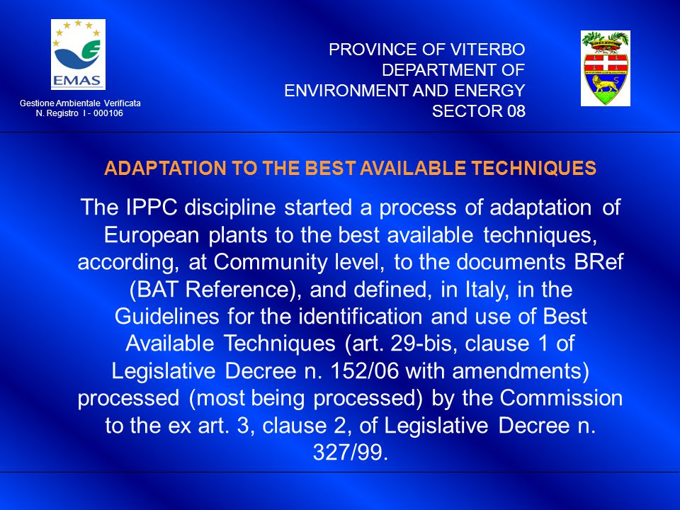 PROVINCE OF VITERBO DEPARTMENT OF ENVIRONMENT AND ENERGY SECTOR 08 Gestione Ambientale Verificata N. Registro I - 000106 ADAPTATION TO THE BEST AVAILA