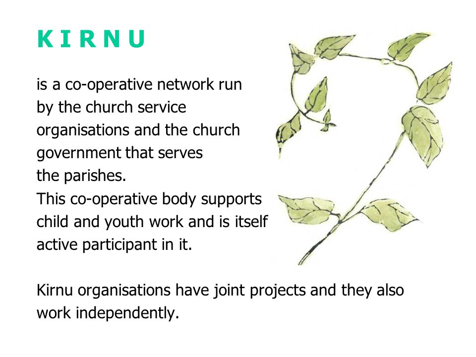 K I R N U is a co-operative network run by the church service organisations and the church government that serves the parishes.