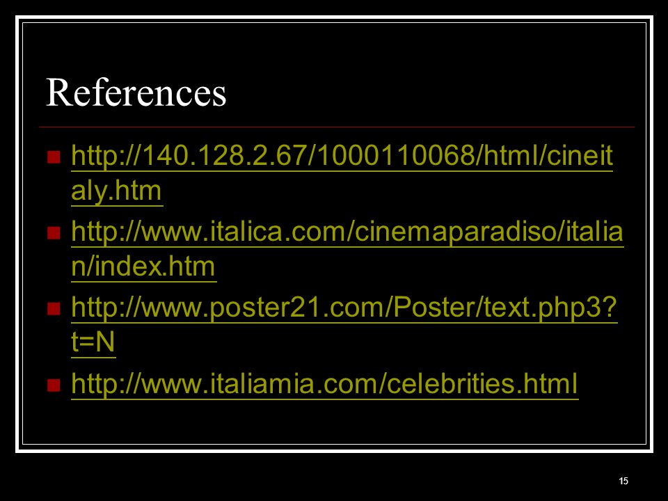 15 References http://140.128.2.67/1000110068/html/cineit aly.htm http://140.128.2.67/1000110068/html/cineit aly.htm http://www.italica.com/cinemaparadiso/italia n/index.htm http://www.italica.com/cinemaparadiso/italia n/index.htm http://www.poster21.com/Poster/text.php3.