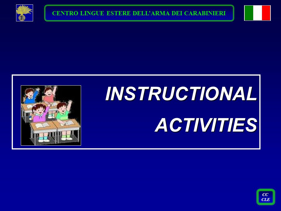 INSTRUCTIONAL INSTRUCTIONAL ACTIVITIES ACTIVITIES CC CLE CENTRO LINGUE ESTERE DELL'ARMA DEI CARABINIERI