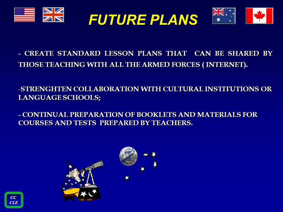 FUTURE PLANS - CREATE STANDARD LESSON PLANS THAT CAN BE SHARED BY THOSE TEACHING WITH ALL THE ARMED FORCES ( INTERNET).