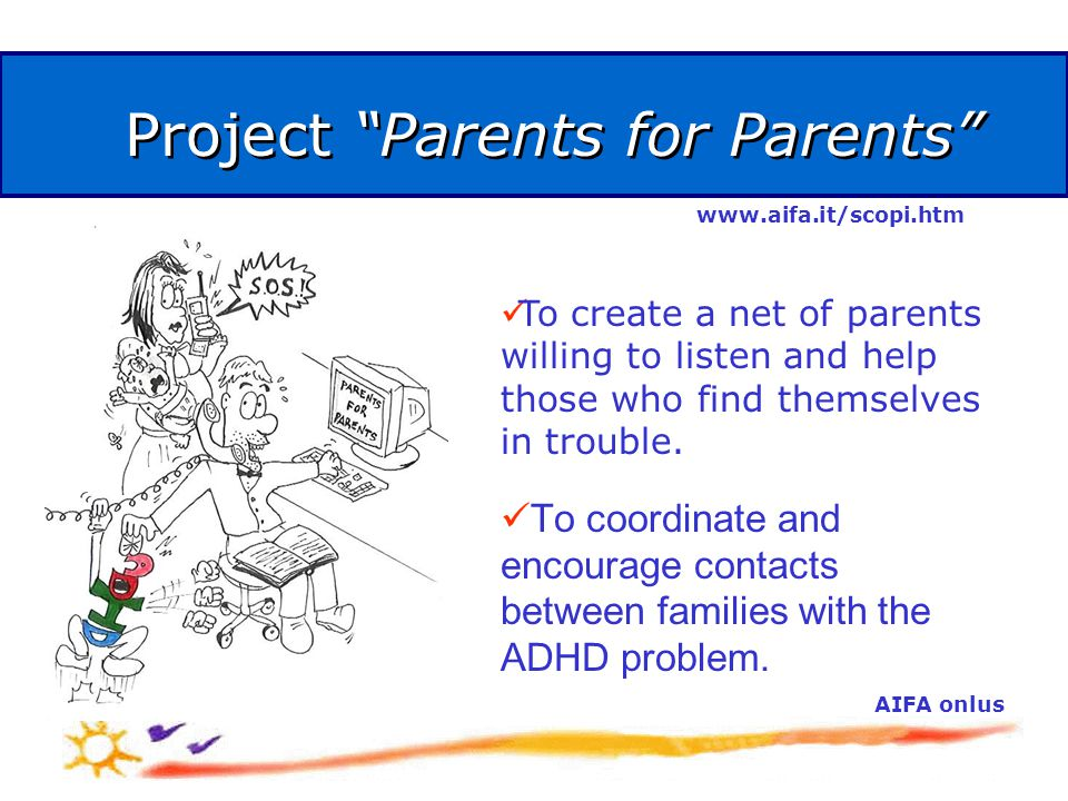 AIFA onlus Project Parents for Parents To create a net of parents willing to listen and help those who find themselves in trouble.