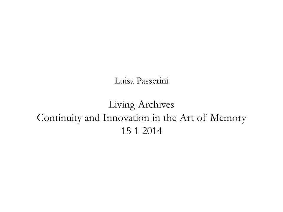 Luisa Passerini Living Archives Continuity and Innovation in the Art of Memory 15 1 2014