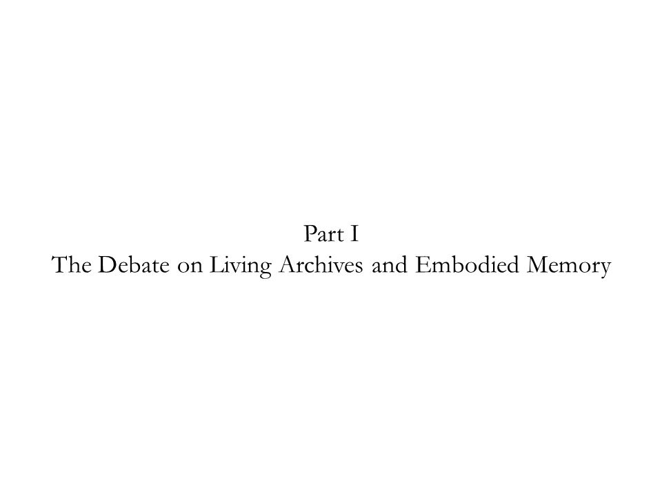 Part I The Debate on Living Archives and Embodied Memory