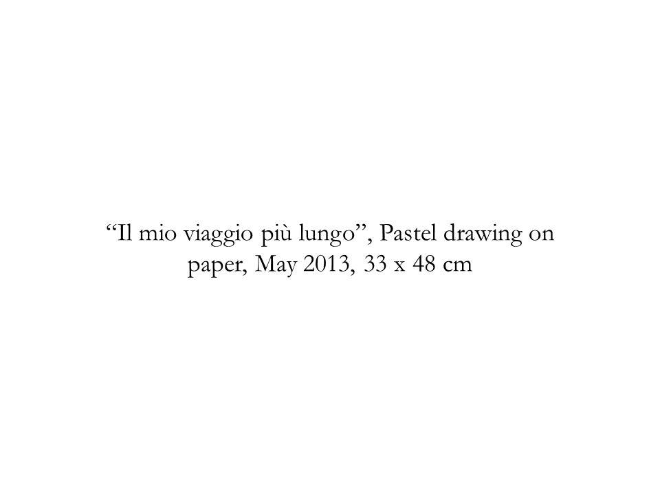 Il mio viaggio più lungo , Pastel drawing on paper, May 2013, 33 x 48 cm
