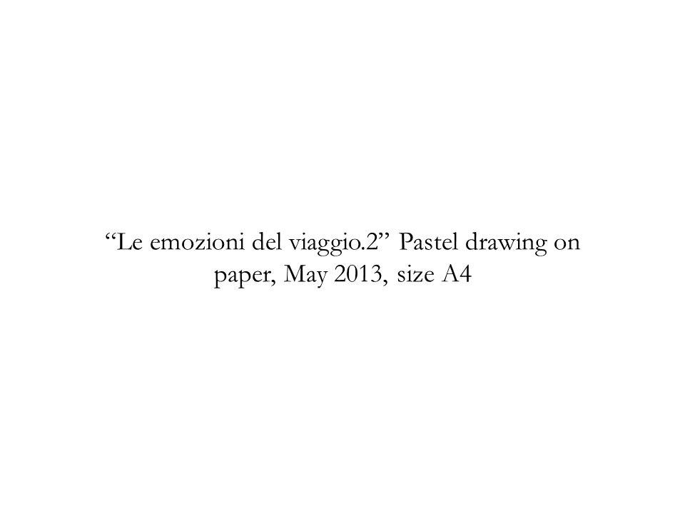 Le emozioni del viaggio.2 Pastel drawing on paper, May 2013, size A4