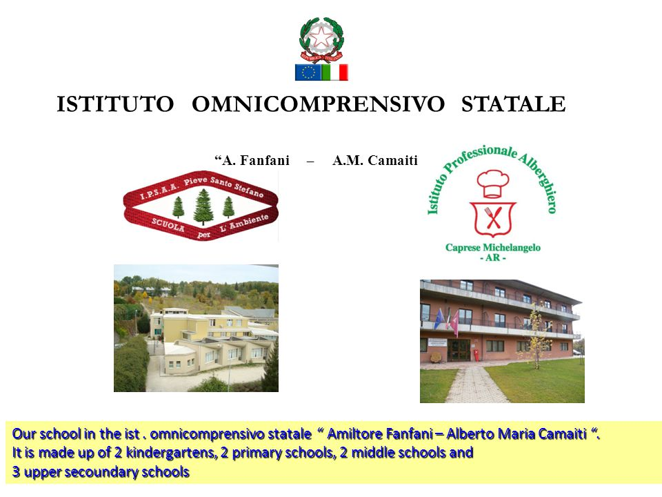 A. Fanfani – A.M. Camaiti ISTITUTO OMNICOMPRENSIVO STATALE Our school in the ist.