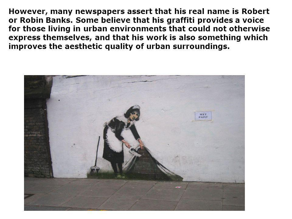 However, many newspapers assert that his real name is Robert or Robin Banks.