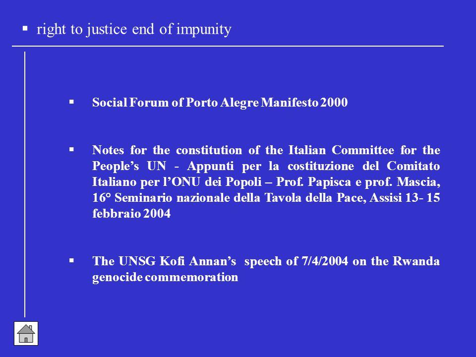  right to justice end of impunity  Social Forum of Porto Alegre Manifesto 2000  Notes for the constitution of the Italian Committee for the People's UN - Appunti per la costituzione del Comitato Italiano per l'ONU dei Popoli – Prof.