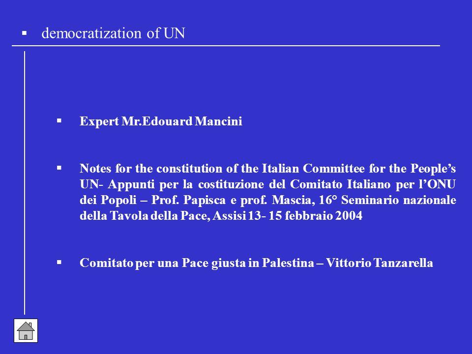  democratization of UN  Expert Mr.Edouard Mancini  Notes for the constitution of the Italian Committee for the People's UN- Appunti per la costituzione del Comitato Italiano per l'ONU dei Popoli – Prof.