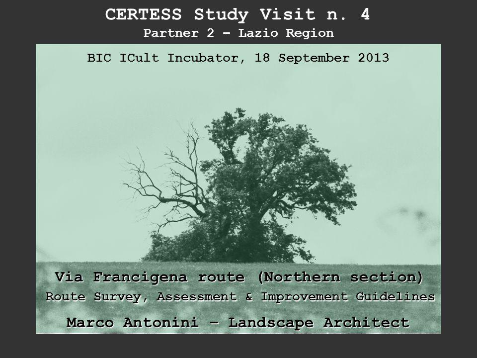 BIC ICult Incubator, 18 September 2013 CERTESS Study Visit n. 4 Partner 2 – Lazio Region Via Francigena route (Northern section) Route Survey, Assessm
