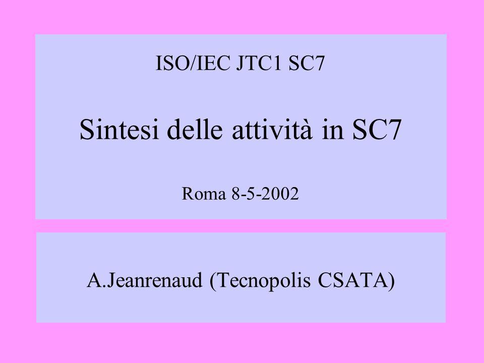 ISO/IEC JTC1 SC7 Sintesi delle attività in SC7 Roma 8-5-2002 A.Jeanrenaud (Tecnopolis CSATA)