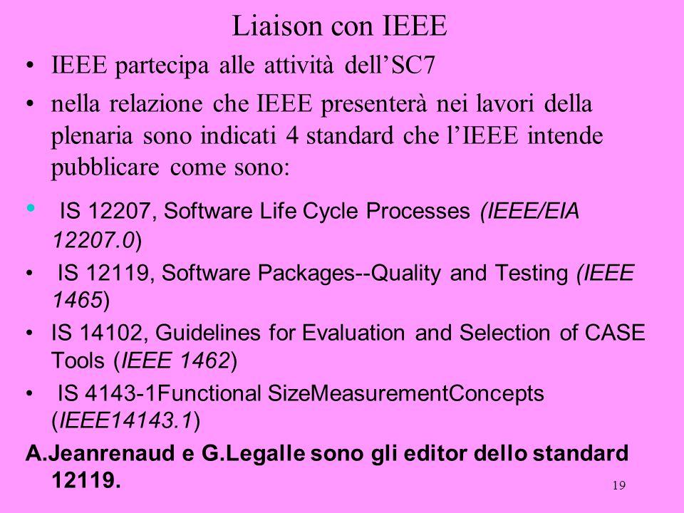 19 Liaison con IEEE IEEE partecipa alle attività dell'SC7 nella relazione che IEEE presenterà nei lavori della plenaria sono indicati 4 standard che l