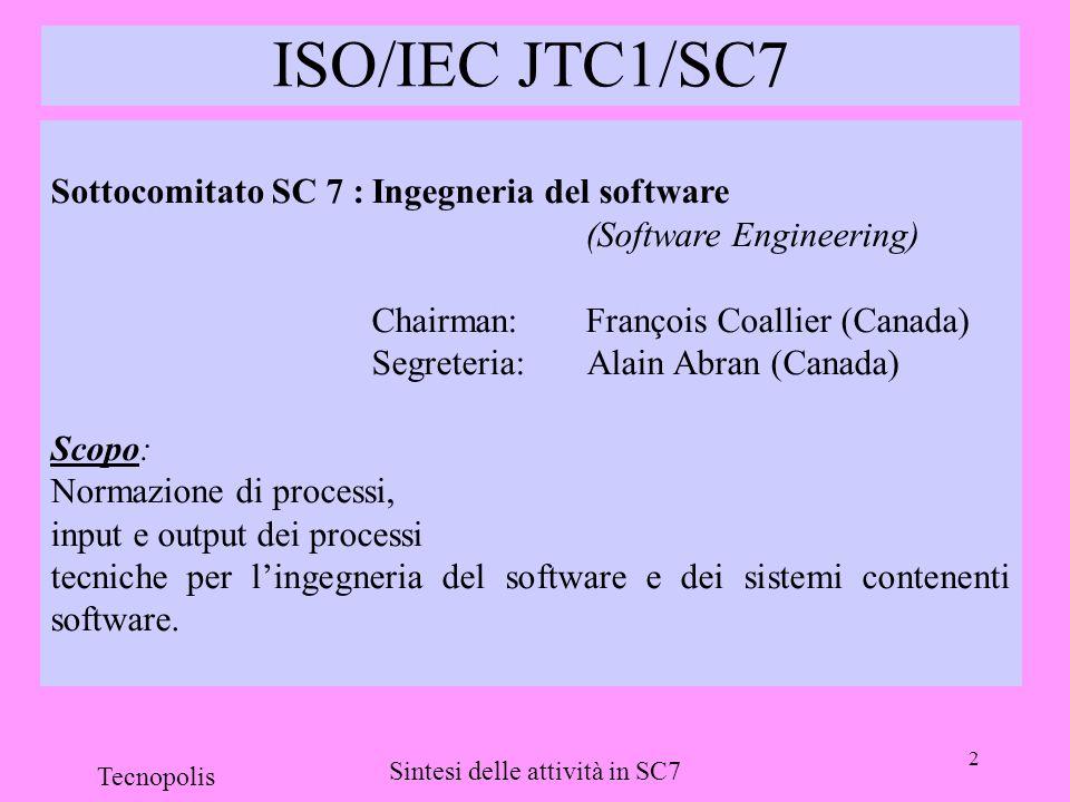 2 Tecnopolis Sintesi delle attività in SC7 ISO/IEC JTC1/SC7 Sottocomitato SC 7 :Ingegneria del software (Software Engineering) Chairman: François Coal