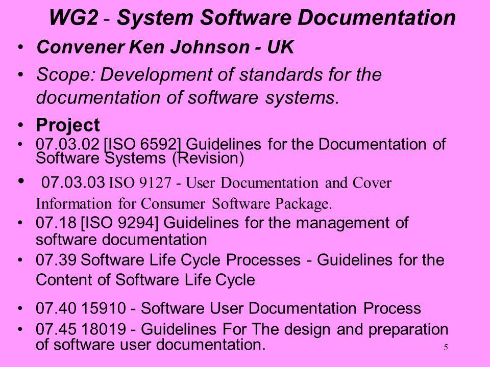 5 WG2 - System Software Documentation Convener Ken Johnson - UK Scope: Development of standards for the documentation of software systems. Project 07.