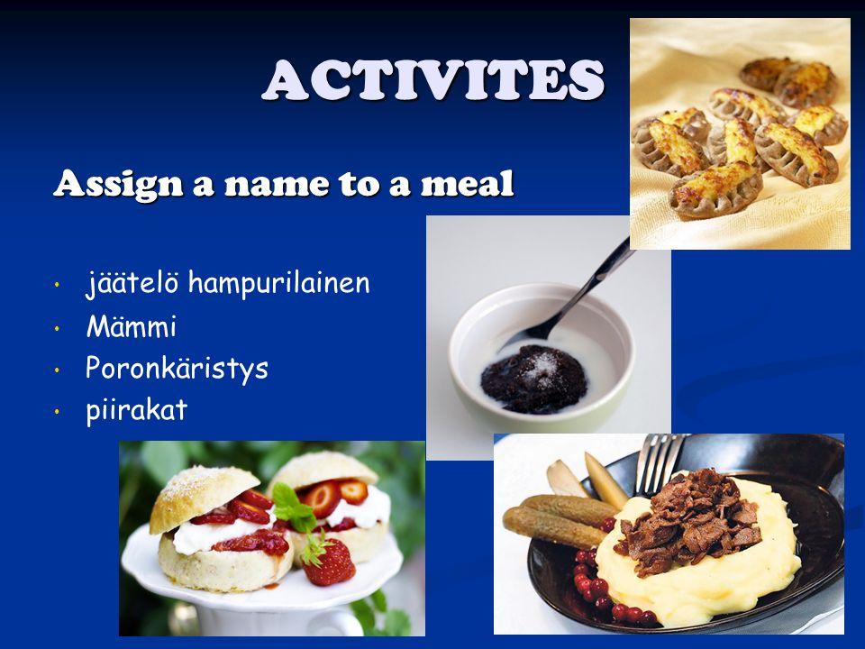 ACTIVITES Assign a name to a meal jäätelö hampurilainen Mämmi Poronkäristys piirakat