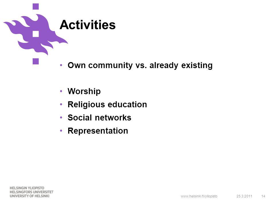 www.helsinki.fi/yliopisto14 Own community vs. already existing Worship Religious education Social networks Representation 25.3.2011 Activities