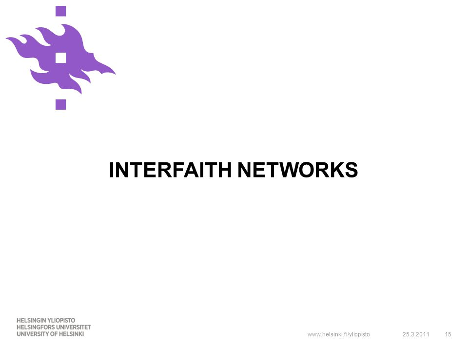 www.helsinki.fi/yliopisto INTERFAITH NETWORKS 25.3.201115