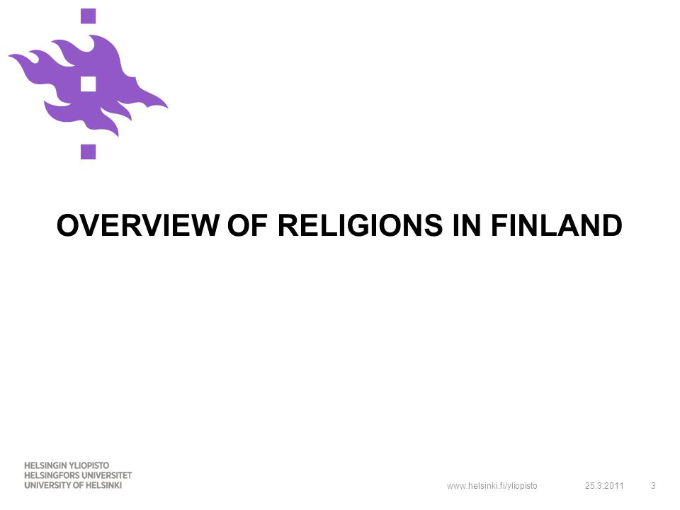 www.helsinki.fi/yliopisto OVERVIEW OF RELIGIONS IN FINLAND 25.3.20113