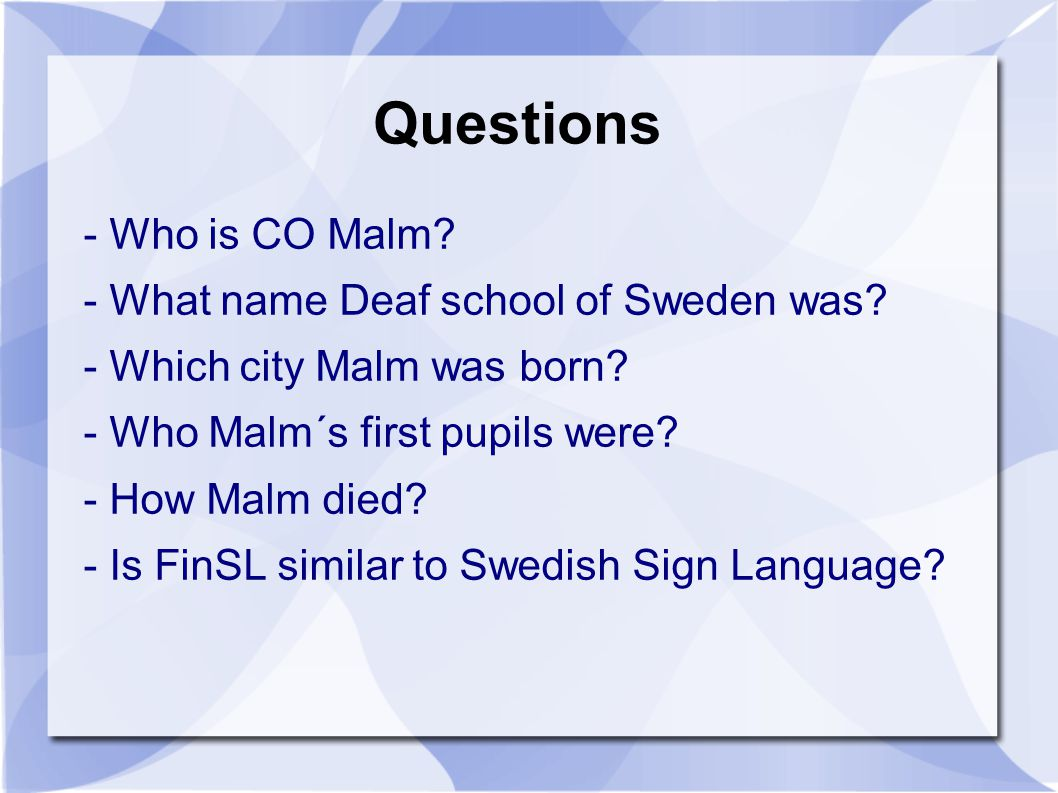 Questions - Who is CO Malm. - What name Deaf school of Sweden was.