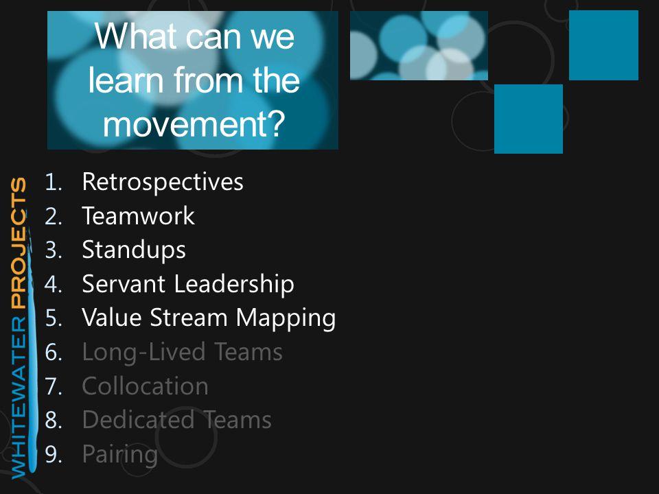 1. Retrospectives 2. Teamwork 3. Standups 4. Servant Leadership 5. Value Stream Mapping 6. Long-Lived Teams 7. Collocation 8. Dedicated Teams 9. Pairi