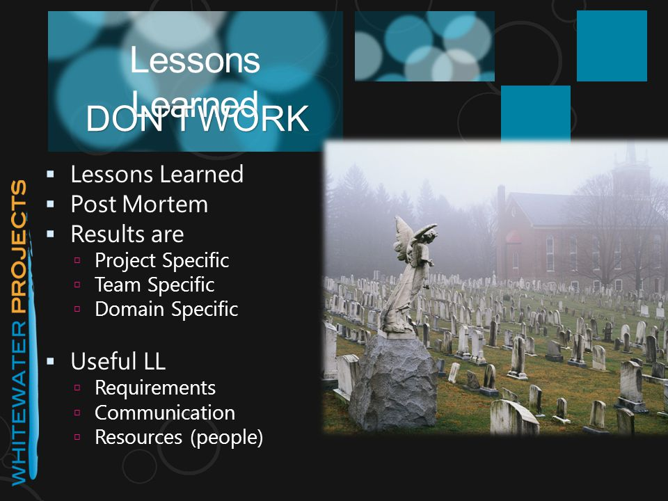 Lessons Learned  Lessons Learned  Post Mortem  Results are  Project Specific  Team Specific  Domain Specific  Useful LL  Requirements  Commun