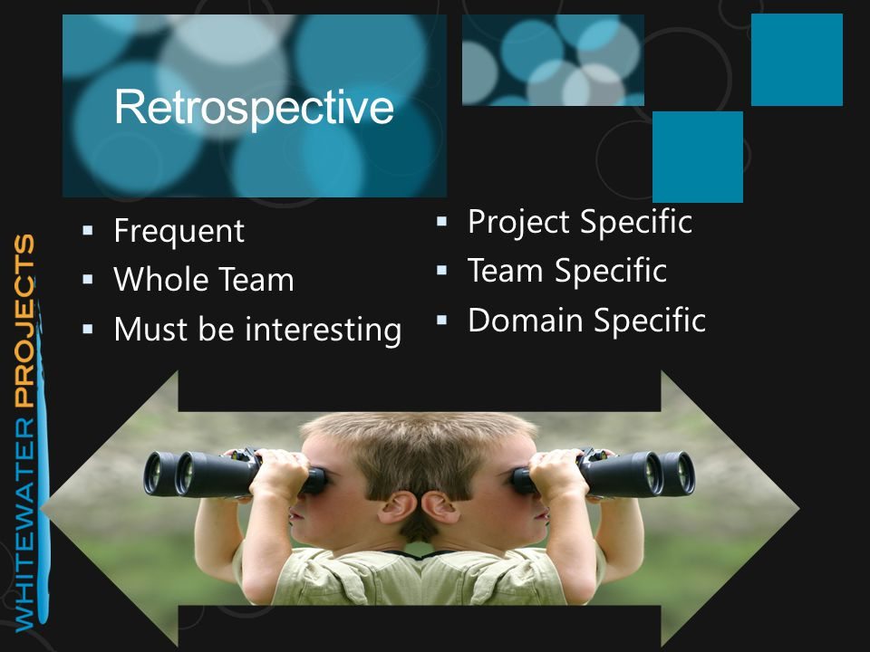 Retrospective  Frequent  Whole Team  Must be interesting  Project Specific  Team Specific  Domain Specific