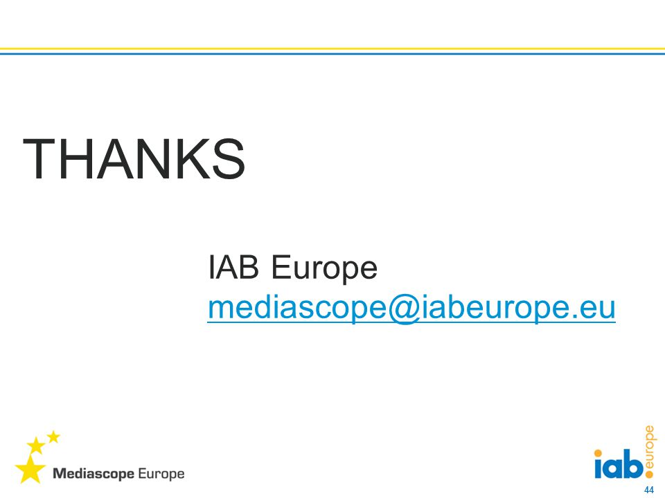 44 THANKS IAB Europe mediascope@iabeurope.eu mediascope@iabeurope.eu