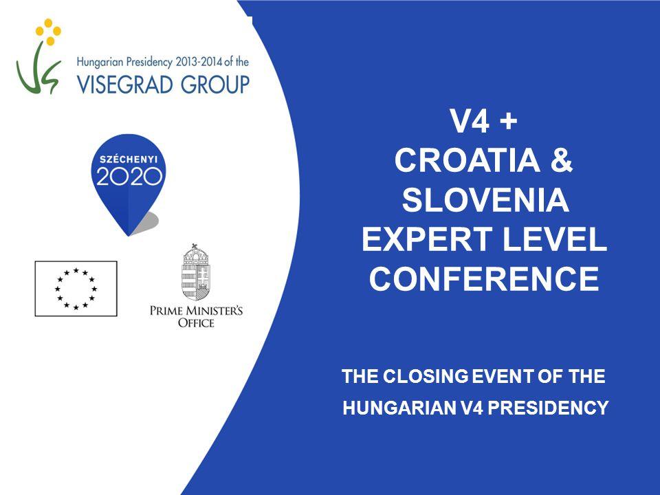 V4 + CROATIA & SLOVENIA EXPERT LEVEL CONFERENCE THE CLOSING EVENT OF THE HUNGARIAN V4 PRESIDENCY