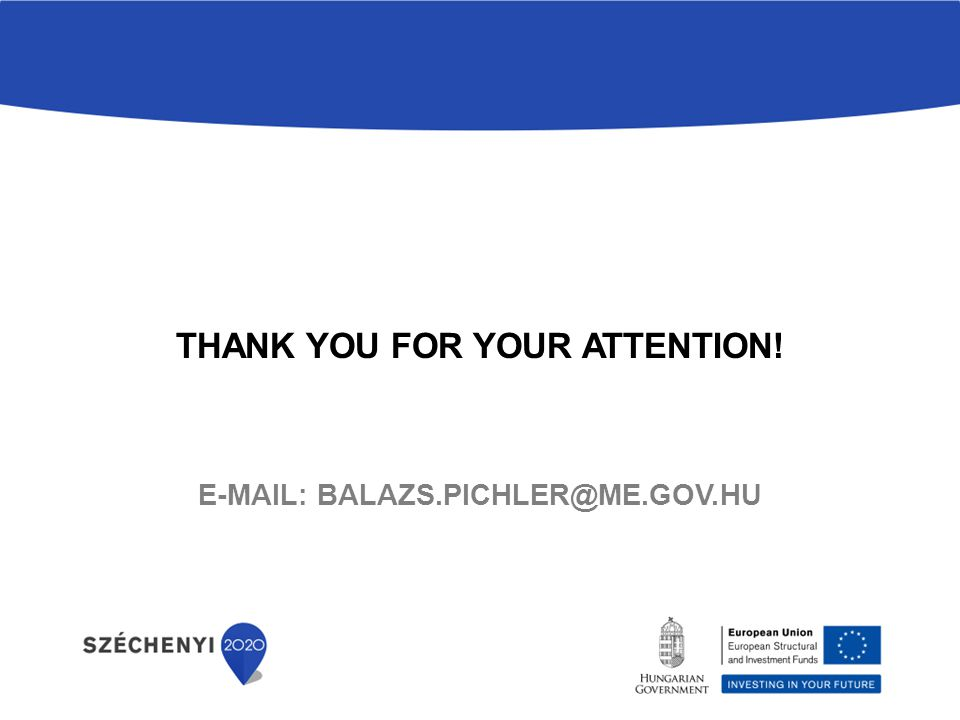THANK YOU FOR YOUR ATTENTION! E-MAIL: BALAZS.PICHLER@ME.GOV.HU