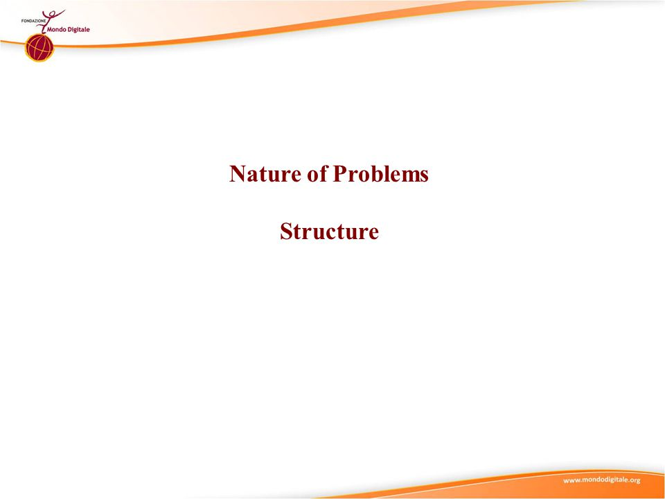 Problem Structure Nature of Problems - STRUCTURE Transparency Heterogeneity of Interpretation Dinamicity Interdisciplinarity The STRUCTURE of a problem is defined by the combination of 5 dimensions: Legitimacy of Competing Alternatives