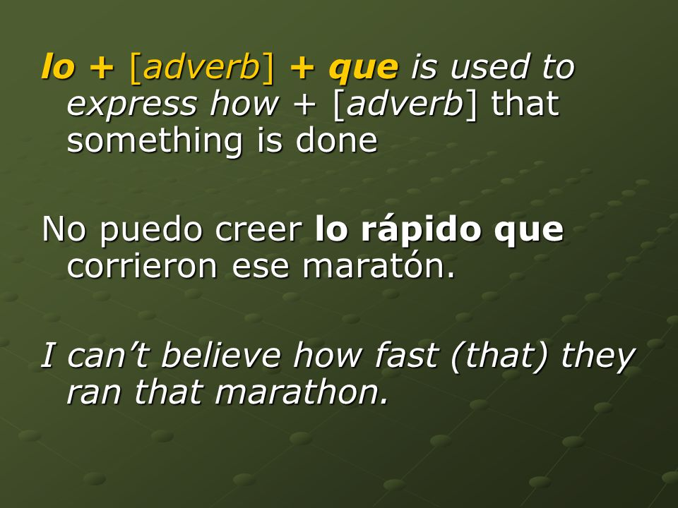 lo + [adverb] + que is used to express how + [adverb] that something is done No puedo creer lo rápido que corrieron ese maratón.