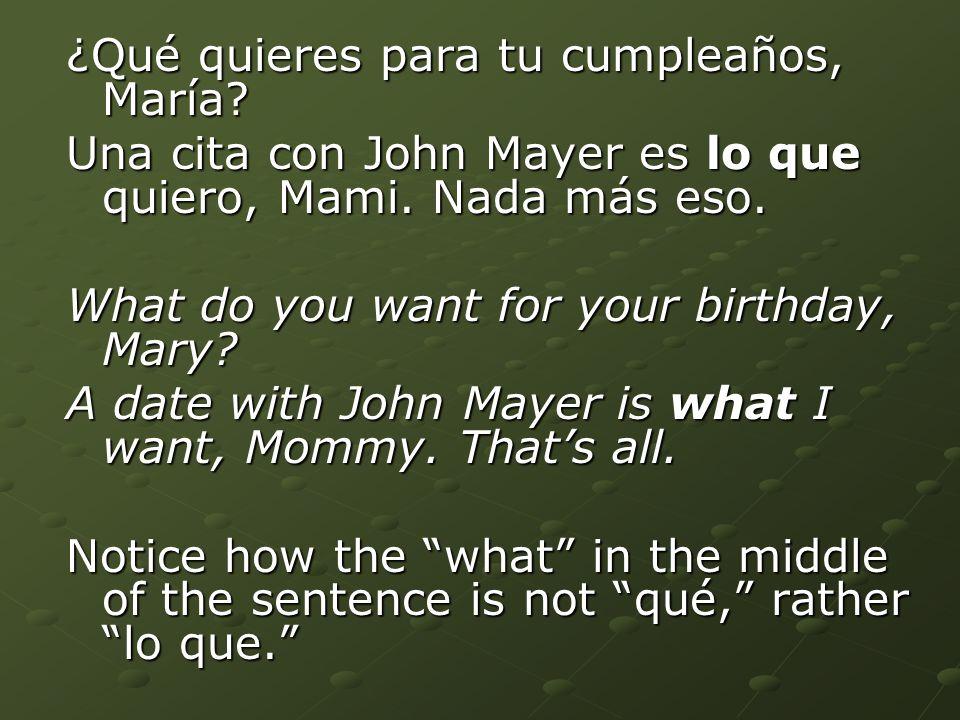 ¿Qué quieres para tu cumpleaños, María. Una cita con John Mayer es lo que quiero, Mami.