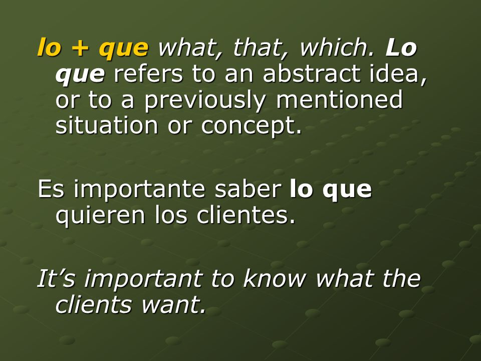 lo + que what, that, which.