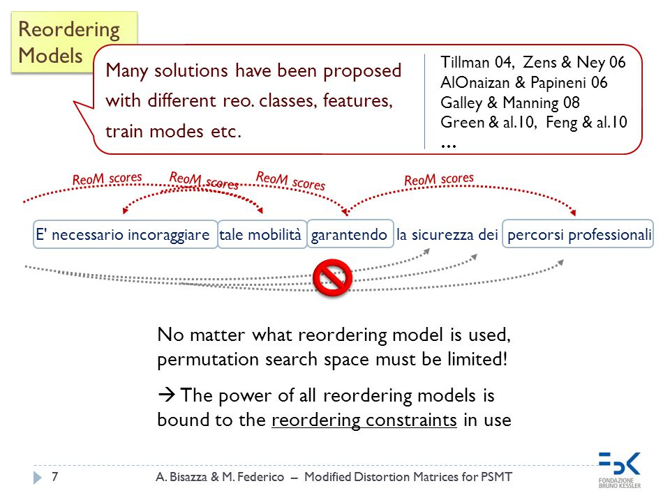 A. Bisazza & M. Federico – Modified Distortion Matrices for PSMT7 7 Reordering Models Reordering Models E' necessario incoraggiare tale mobilità garan