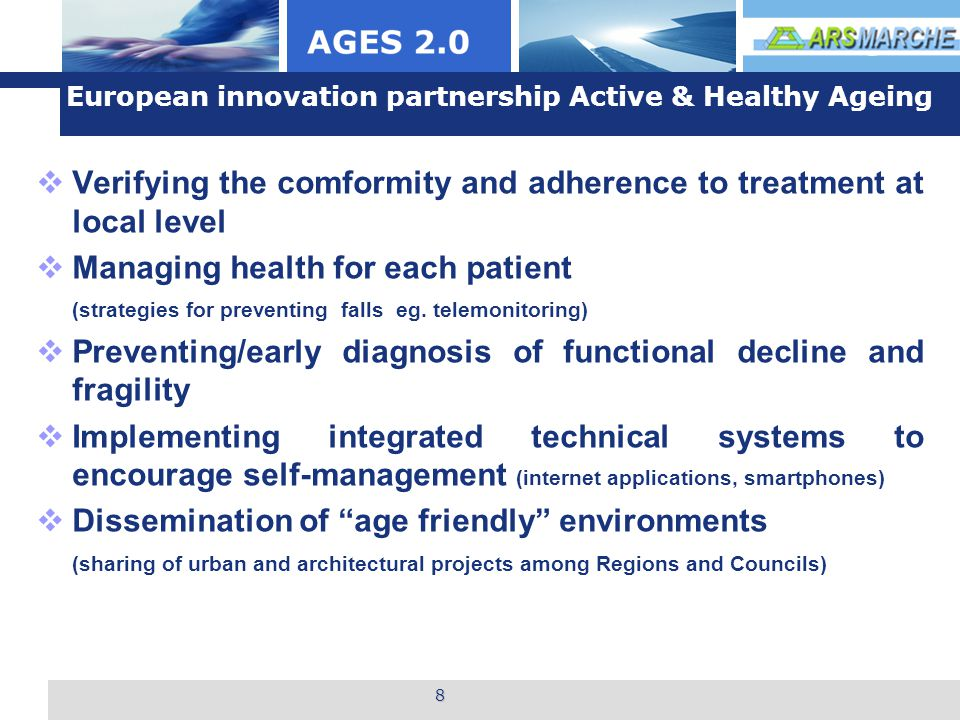 L o g o 8 European innovation partnership Active & Healthy Ageing  Verifying the comformity and adherence to treatment at local level  Managing health for each patient (strategies for preventing falls eg.