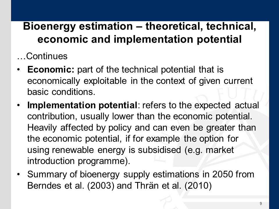 Bioenergy estimation – theoretical, technical, economic and implementation potential …Continues Economic: part of the technical potential that is economically exploitable in the context of given current basic conditions.