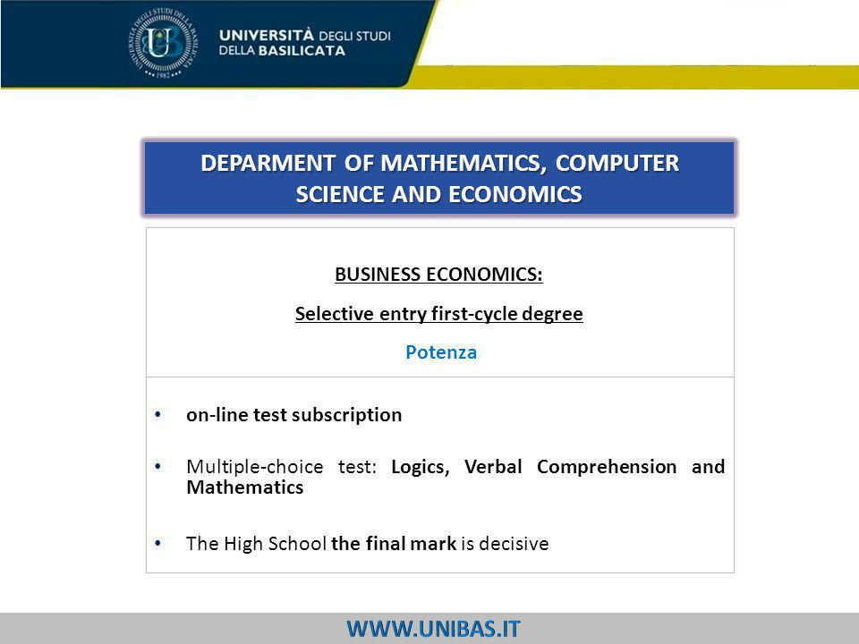 on-line test subscription Multiple-choice test: Logics, Verbal Comprehension and Mathematics The High School the final mark is decisive DEPARMENT OF MATHEMATICS, COMPUTER SCIENCE AND ECONOMICS BUSINESS ECONOMICS: Selective entry first-cycle degree Potenza